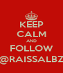 KEEP CALM AND FOLLOW @RAISSALBZ - Personalised Poster A4 size