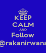 KEEP CALM AND Follow @rakanirwana - Personalised Poster A4 size