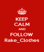 KEEP CALM AND FOLLOW Rake_Clothes - Personalised Poster A4 size