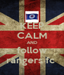 KEEP CALM AND follow rangers fc  - Personalised Poster A4 size