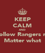 KEEP CALM AND  follow Rangers no Matter what - Personalised Poster A4 size
