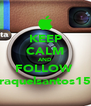 KEEP CALM AND FOLLOW  raquelsantos15 - Personalised Poster A4 size
