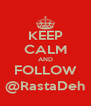 KEEP CALM AND FOLLOW @RastaDeh - Personalised Poster A4 size