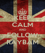 KEEP CALM AND FOLLOW RAYBAM - Personalised Poster A4 size