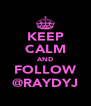 KEEP CALM AND FOLLOW @RAYDYJ - Personalised Poster A4 size