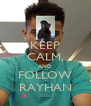 KEEP CALM, AND FOLLOW RAYHAN - Personalised Poster A4 size
