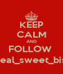 KEEP CALM AND FOLLOW  @real_sweet_bishh - Personalised Poster A4 size