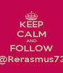 KEEP CALM AND FOLLOW @Rerasmus73 - Personalised Poster A4 size