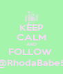 KEEP CALM AND FOLLOW  @RhodaBabe5 - Personalised Poster A4 size