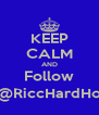 KEEP CALM AND Follow @RiccHardHo - Personalised Poster A4 size