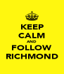 KEEP CALM AND FOLLOW RICHMOND - Personalised Poster A4 size