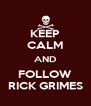 KEEP CALM AND FOLLOW RICK GRIMES - Personalised Poster A4 size