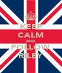 KEEP CALM AND FOLLOW RILEY - Personalised Poster A4 size