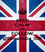 KEEP CALM AND FOLLOW @RimaAulia_IDR - Personalised Poster A4 size