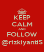 KEEP CALM AND FOLLOW @rizkiyantiS - Personalised Poster A4 size