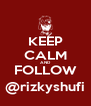 KEEP CALM AND FOLLOW @rizkyshufi - Personalised Poster A4 size
