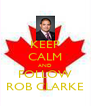 KEEP CALM AND FOLLOW ROB CLARKE - Personalised Poster A4 size