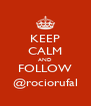 KEEP CALM AND FOLLOW @rociorufal - Personalised Poster A4 size