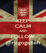 KEEP CALM AND FOLLOW @rogogalieh - Personalised Poster A4 size