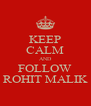 KEEP CALM AND FOLLOW ROHIT MALIK - Personalised Poster A4 size
