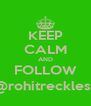 KEEP CALM AND FOLLOW @rohitreckless - Personalised Poster A4 size