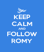 KEEP CALM AND FOLLOW ROMY - Personalised Poster A4 size