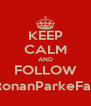 KEEP CALM AND FOLLOW @RonanParkeFanss - Personalised Poster A4 size