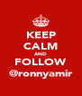KEEP CALM AND FOLLOW @ronnyamir - Personalised Poster A4 size