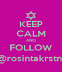 KEEP CALM AND FOLLOW @rosintakrstni - Personalised Poster A4 size