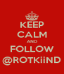 KEEP CALM AND FOLLOW @ROTKiiND - Personalised Poster A4 size