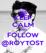 KEEP CALM AND FOLLOW @ROYTOST - Personalised Poster A4 size