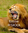 Keep  Calm And follow RSKXX - Personalised Poster A4 size