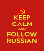 KEEP CALM AND FOLLOW RUSSIAN - Personalised Poster A4 size