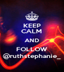 KEEP CALM AND FOLLOW @ruthstephanie_ - Personalised Poster A4 size