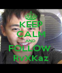 KEEP CALM AND  FOLLOW  RvXKaz - Personalised Poster A4 size
