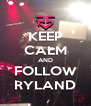 KEEP CALM AND FOLLOW RYLAND - Personalised Poster A4 size