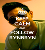 KEEP CALM AND FOLLOW RYNBRYN - Personalised Poster A4 size