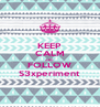 KEEP CALM AND FOLLOW S3xperiment - Personalised Poster A4 size
