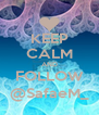 KEEP CALM AND FOLLOW @SafaeM_ - Personalised Poster A4 size