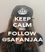KEEP CALM AND FOLLOW @SAFANJAA - Personalised Poster A4 size