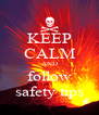 KEEP CALM AND follow safety tips - Personalised Poster A4 size