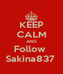 KEEP CALM AND Follow  Sakina837  - Personalised Poster A4 size