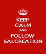 KEEP CALM AND FOLLOW SALCREATION - Personalised Poster A4 size