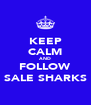 KEEP CALM AND FOLLOW SALE SHARKS - Personalised Poster A4 size