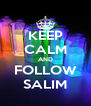KEEP CALM AND FOLLOW SALIM - Personalised Poster A4 size
