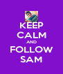 KEEP CALM AND FOLLOW SAM - Personalised Poster A4 size