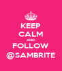 KEEP CALM AND FOLLOW @SAMBRITE - Personalised Poster A4 size