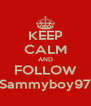 KEEP CALM AND FOLLOW Sammyboy97 - Personalised Poster A4 size