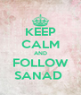 KEEP CALM AND FOLLOW SANAD  - Personalised Poster A4 size
