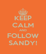 KEEP CALM AND FOLLOW SANDY! - Personalised Poster A4 size